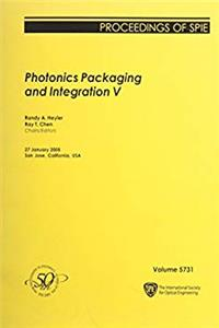 Photonics Packaging And Integration V: 27 January 2005  San Jose, California, USA (Proceedings of Spie)