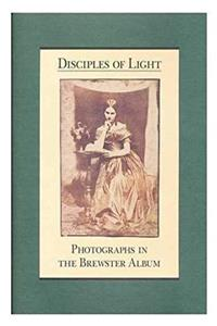 Disciples of Light: Photographs in the Brewster Album