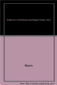 Evidence in Child Abuse and Neglect Cases: Vol 2 (Trial Practice Library: Trial Techniques)