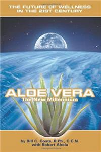 Aloe Vera The New Millennium: The Future of Wellness in the 21st Century