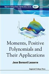 Moments, Positive Polynomials and Their Applications (Imperial College Press Optimization Series)