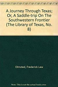 A Journey Through Texas; Or, A Saddle-trip On The Southwestern Frontier (THE LIBRARY OF TEXAS, NO. 8)