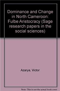 Dominance and Change in North Cameroon: Fulbe Aristocracy (Sage research papers in the social sciences ; ser. no. 90-030 : Studies in comparative modernization series)