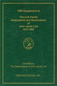 1988 Supplement To The Link Family, Antecedents and Descendants of John Jacob Link, 1417-1951: Compiled by the Descendants of John Jacob Link