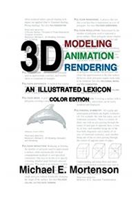 3D Modeling, Animation, and Rendering: An Illustrated Lexicon, Color Edition