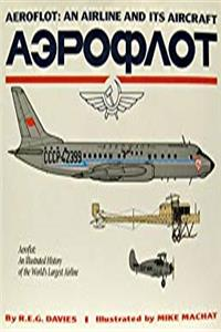 Aeroflot: An Airline and Its Aircraft - An Illustrated History of the World's Largest Airline