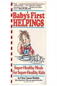 Baby's First Helpings: Super-Healthy Meals for Super-Healthy Kids