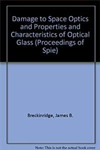 Damage to Space Optics and Properties and Characteristics of Optical Glass (Proceedings of Spie)