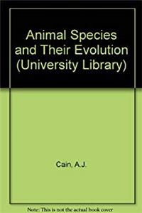 Animal species and their evolution (Hutchinson university library: Biology)