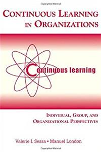 Continuous Learning in Organizations: Individual, Group, and Organizational Perspectives