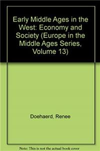 Early Middle Ages in the West: Economy and Society (Europe in the Middle Ages Series, Volume 13)