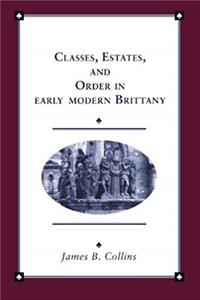 Classes, Estates and Order in Early-Modern Brittany (Cambridge Studies in Early Modern History)