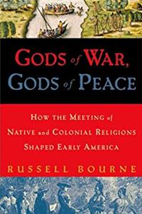 Gods of War, Gods of Peace: How the Meeting of Native and Colonial Religions Shaped Early America