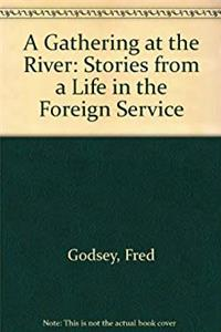 A Gathering at the River: Stories from a Life in the Foreign Service