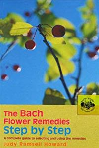 The Bach Flower Remedies Step by Step: A Complete Guide to Selecting and Using the Remedies