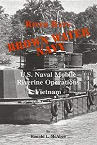 Brown Water Navy: U.S. Naval Riverine Operations Vietnam