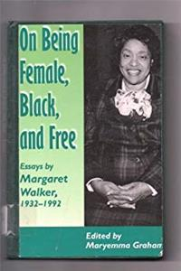 On Being Female, Black, and Free: Essays by Margaret Walker, 1932-1992