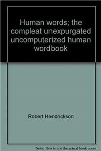 Human words;: The compleat unexpurgated, uncomputerized human wordbook