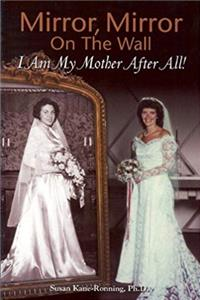 Mirror, Mirror on the Wall: I Am My Mother After All