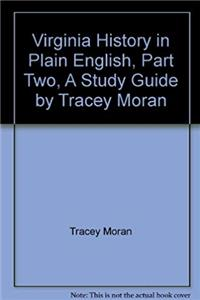 Virginia History in Plain English, Part Two, A Study Guide by Tracey Moran